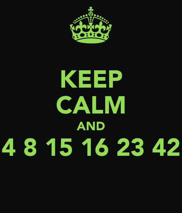 KEEP CALM AND 4 8 15 16 23 42