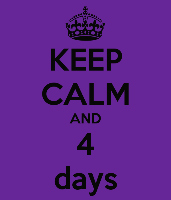 KEEP CALM AND 4 days