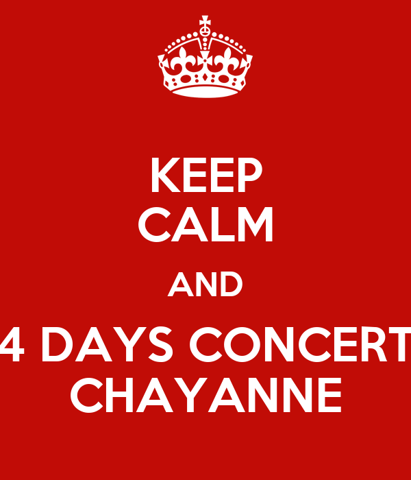 KEEP CALM AND 4 DAYS CONCERT CHAYANNE