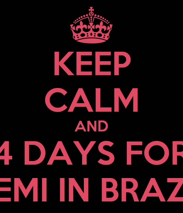 KEEP CALM AND 4 DAYS FOR DEMI IN BRAZIL