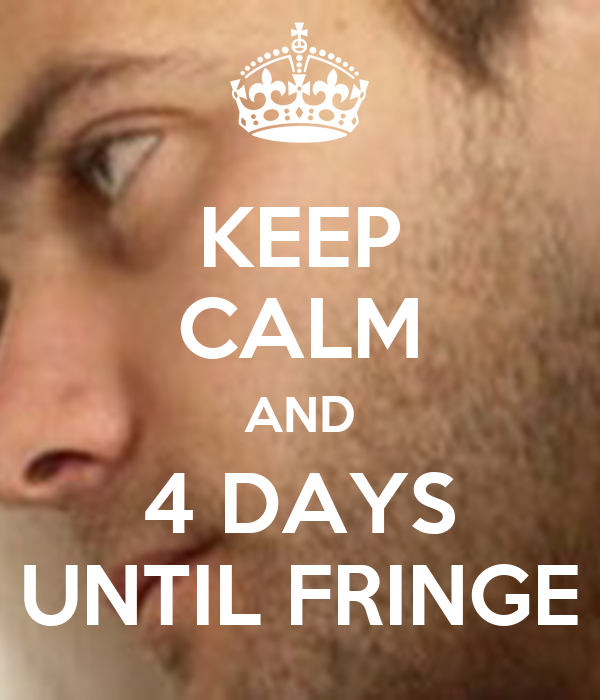 KEEP CALM AND 4 DAYS UNTIL FRINGE