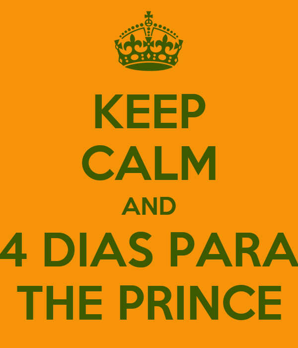 KEEP CALM AND 4 DIAS PARA THE PRINCE