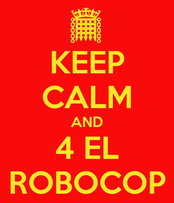 KEEP CALM AND 4 EL ROBOCOP