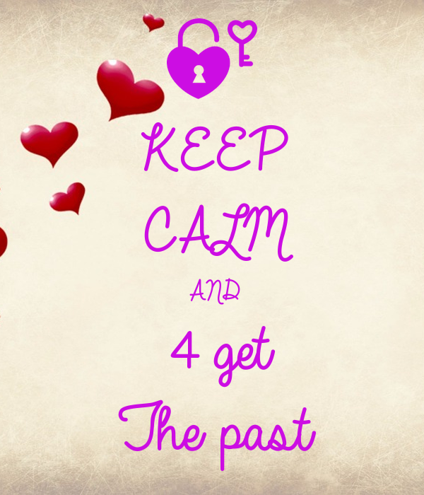 KEEP CALM AND 4 get The past