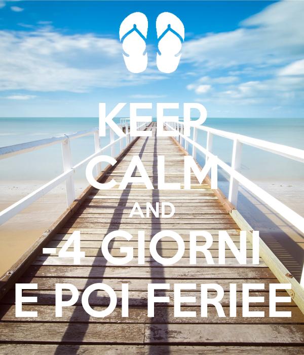 KEEP CALM AND -4 GIORNI E POI FERIEE