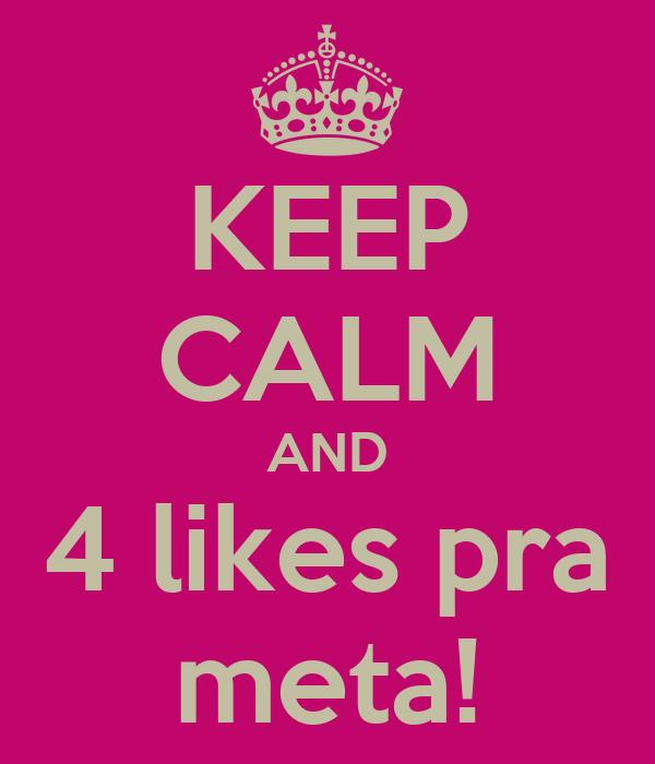 KEEP CALM AND 4 likes pra meta!