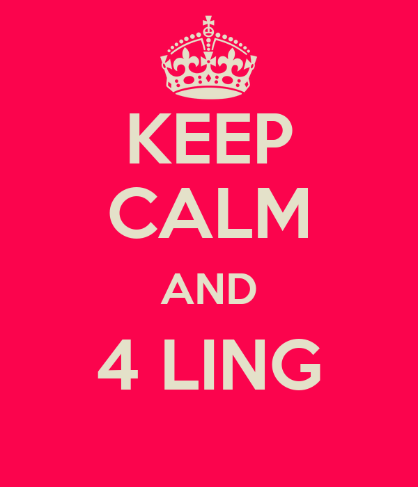 KEEP CALM AND 4 LING