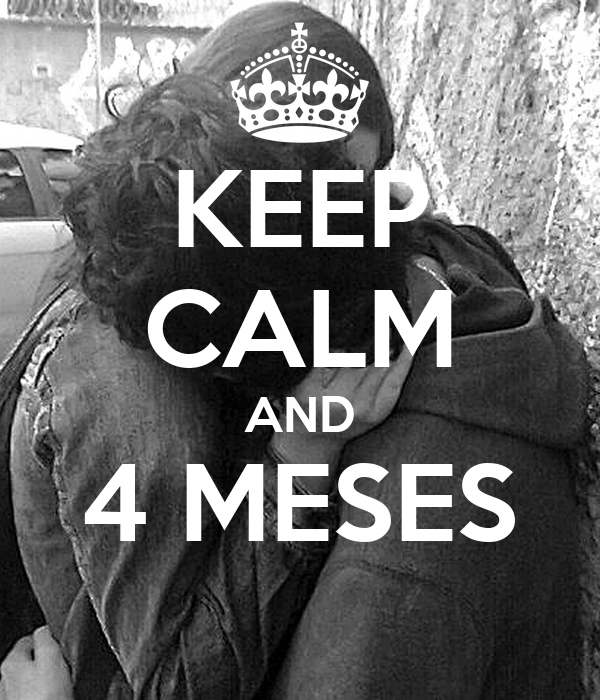 KEEP CALM AND 4 MESES