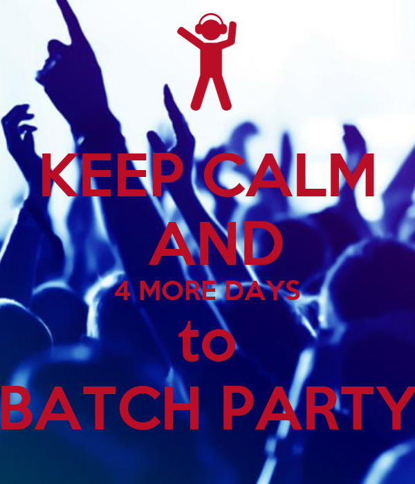KEEP CALM  AND 4 MORE DAYS to BATCH PARTY