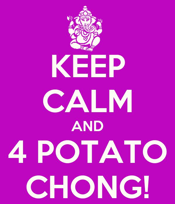KEEP CALM AND 4 POTATO CHONG!