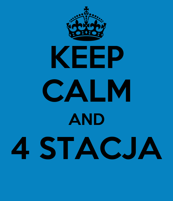 KEEP CALM AND 4 STACJA