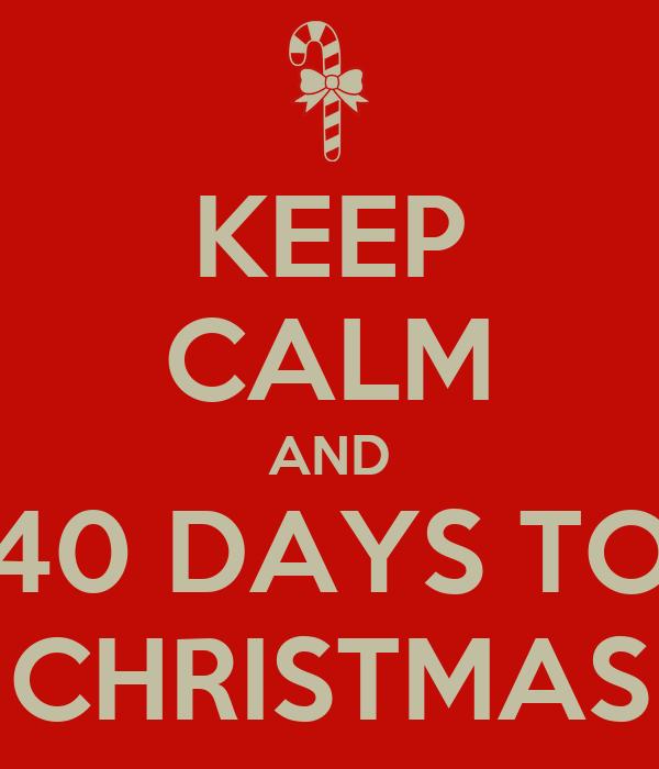 KEEP CALM AND 40 DAYS TO CHRISTMAS