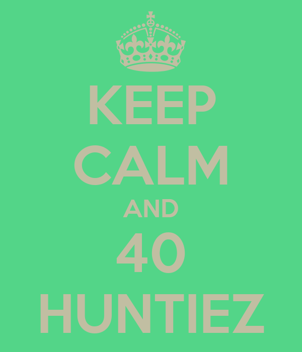 KEEP CALM AND 40 HUNTIEZ