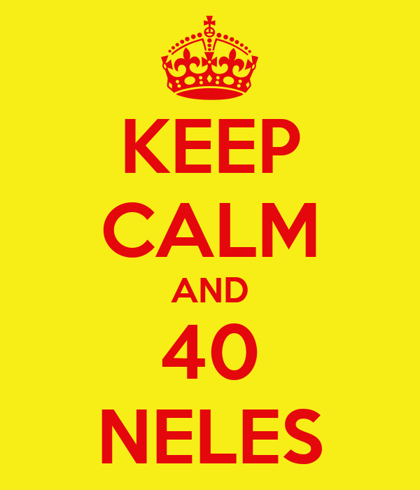 KEEP CALM AND 40 NELES