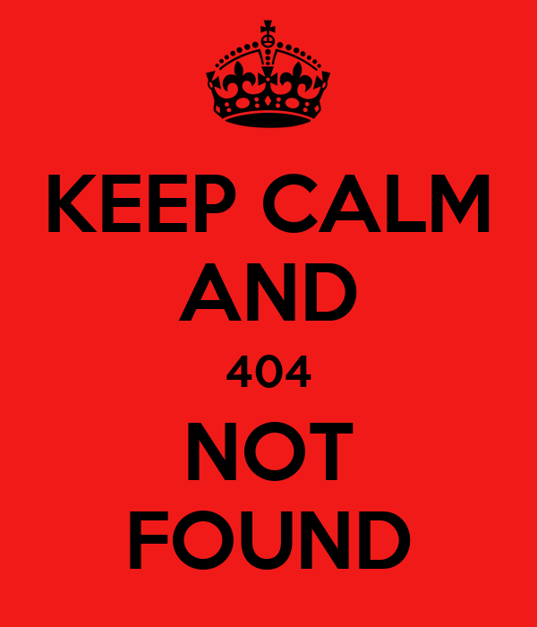 KEEP CALM AND 404 NOT FOUND