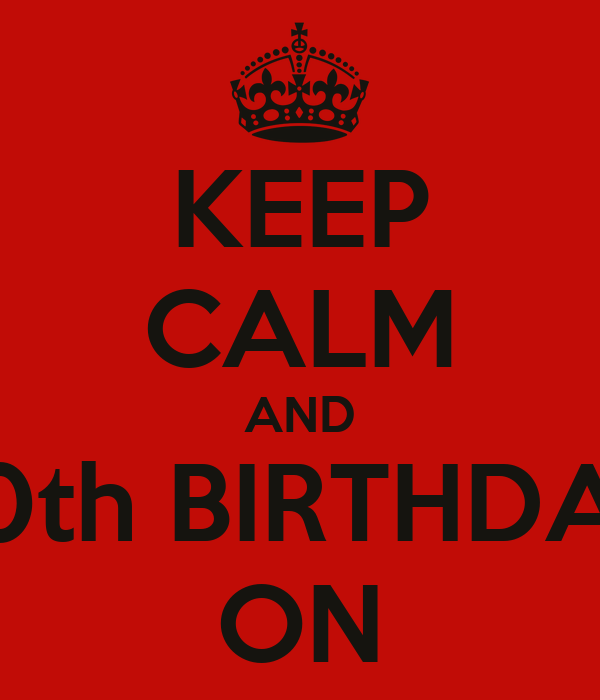 KEEP CALM AND 40th BIRTHDAY ON
