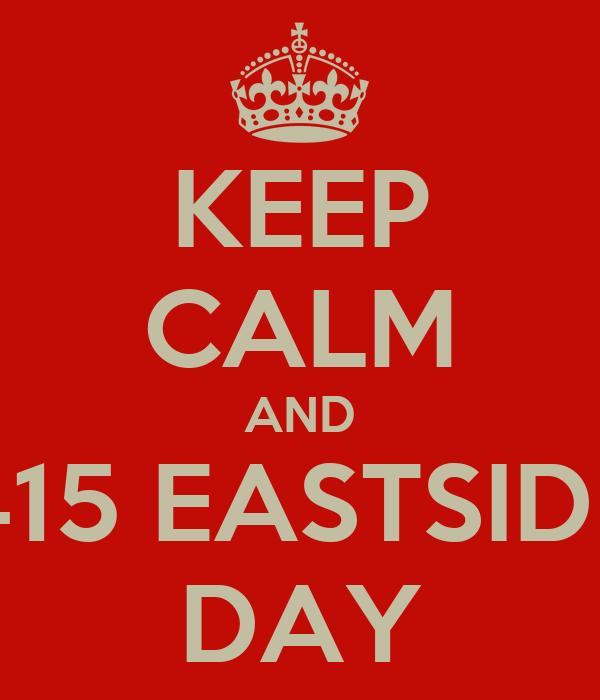 KEEP CALM AND 415 EASTSIDE DAY