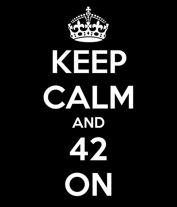 KEEP CALM AND 42 ON