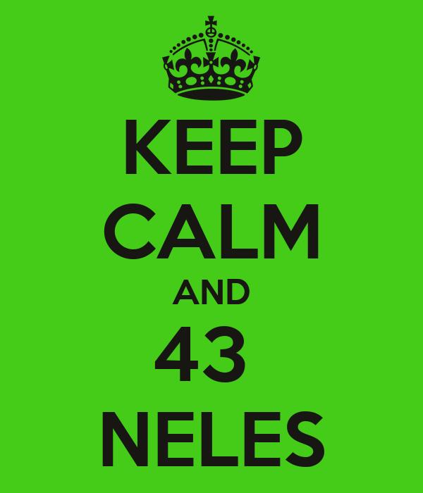 KEEP CALM AND 43  NELES