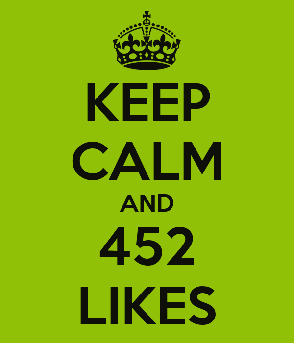 KEEP CALM AND 452 LIKES