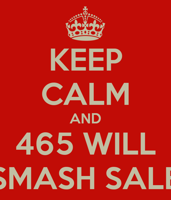 KEEP CALM AND 465 WILL SMASH SALE