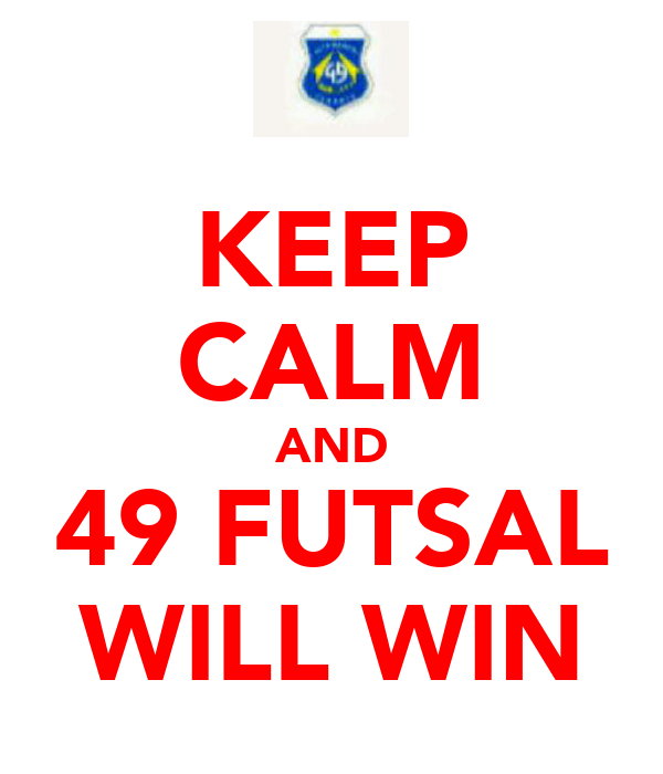 KEEP CALM AND 49 FUTSAL WILL WIN