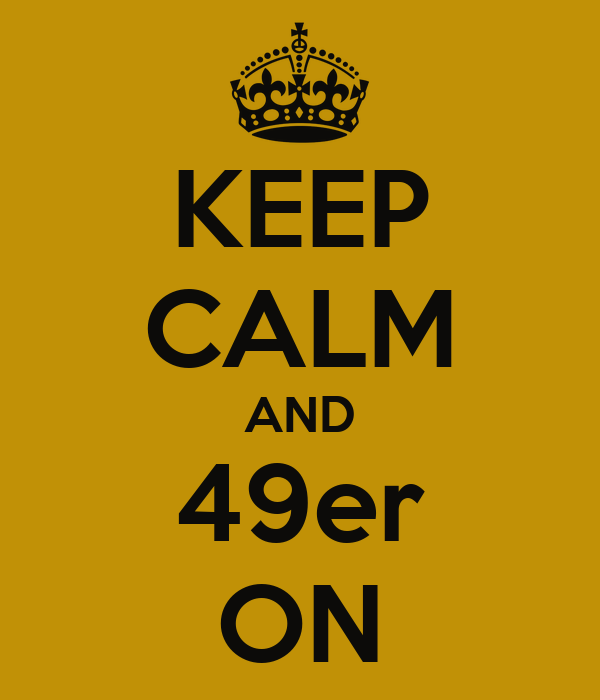 KEEP CALM AND 49er ON
