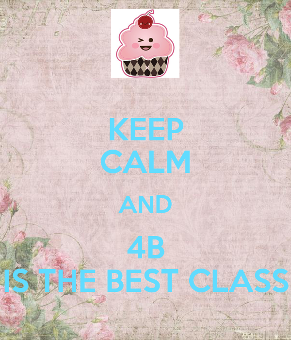 KEEP CALM AND 4B IS THE BEST CLASS