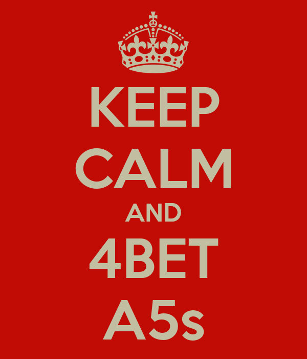 KEEP CALM AND 4BET A5s