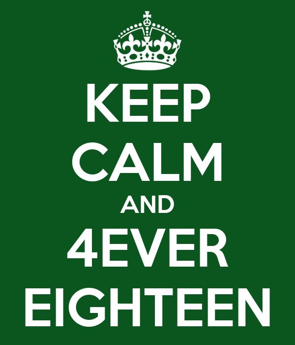 KEEP CALM AND 4EVER EIGHTEEN