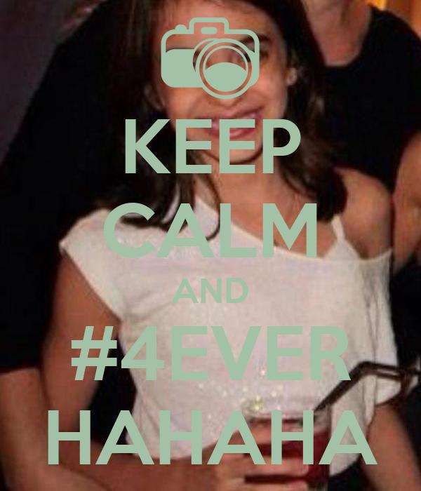 KEEP CALM AND #4EVER HAHAHA