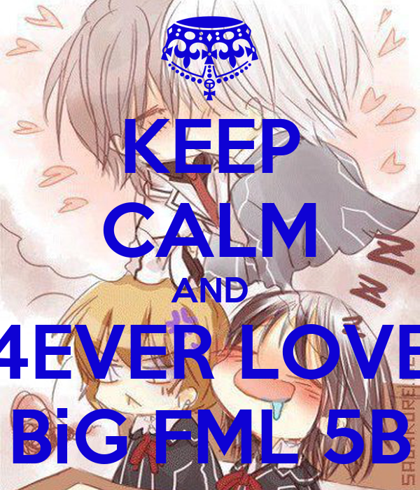 KEEP CALM AND 4EVER LOVE BiG FML 5B