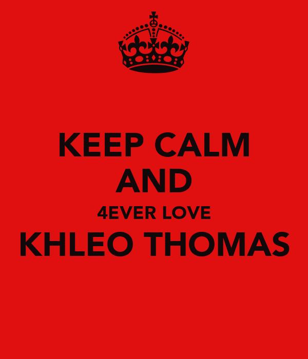 KEEP CALM AND 4EVER LOVE KHLEO THOMAS