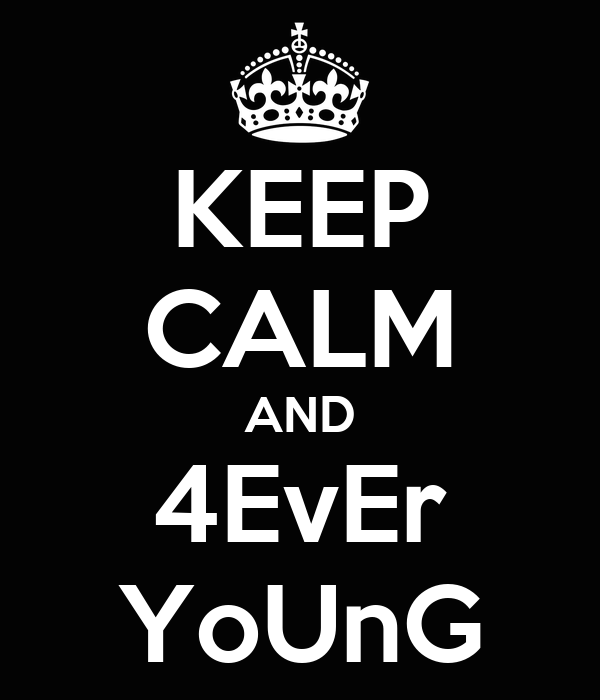 KEEP CALM AND 4EvEr YoUnG