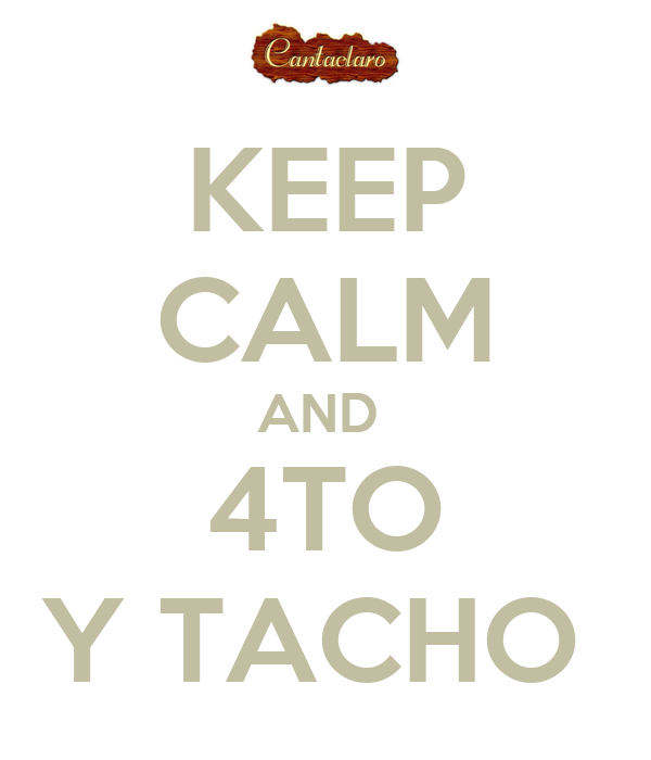 KEEP CALM AND  4TO Y TACHO