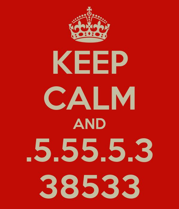 KEEP CALM AND .5.55.5.3 38533