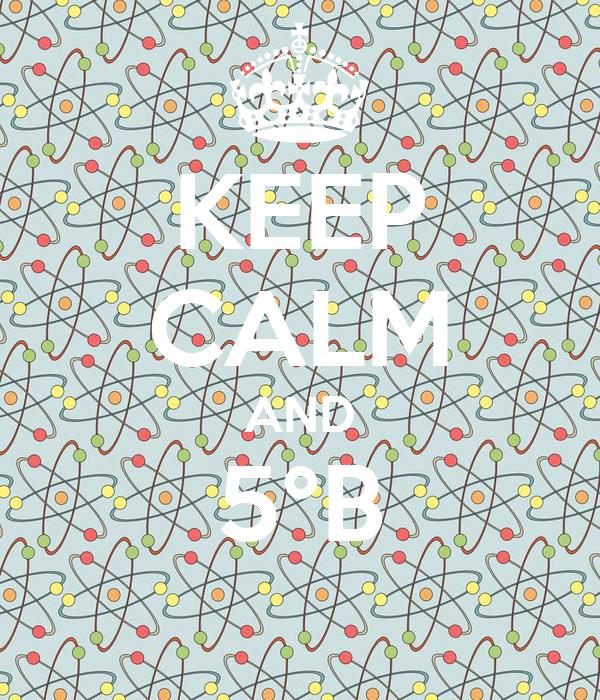 KEEP CALM AND 5°B