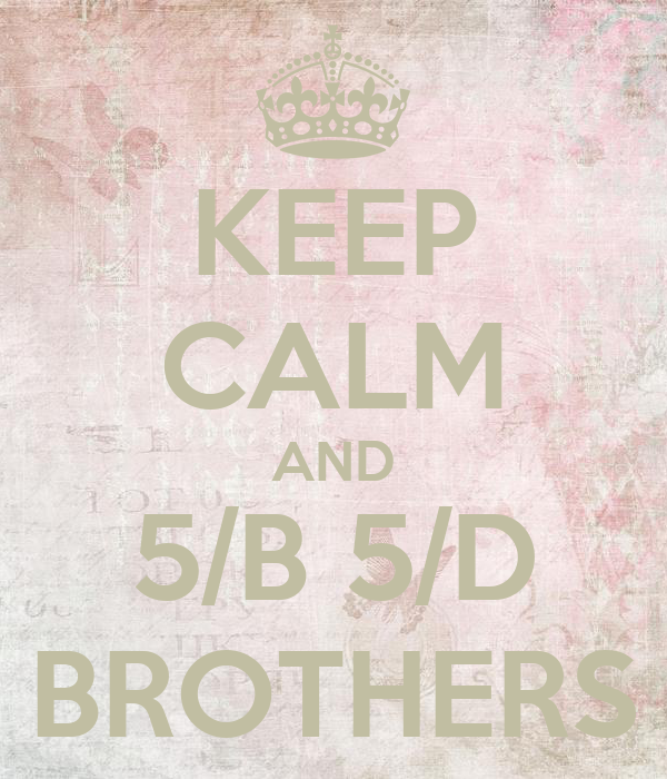 KEEP CALM AND 5/B 5/D BROTHERS