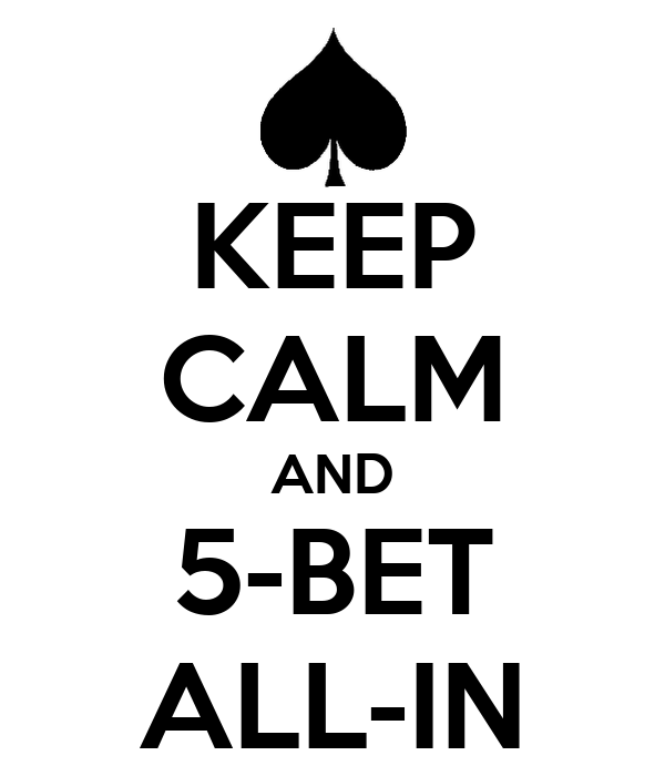 KEEP CALM AND 5-BET ALL-IN