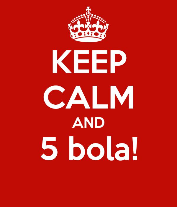 KEEP CALM AND 5 bola!