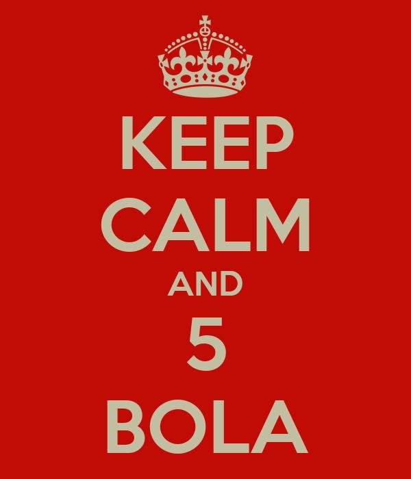 KEEP CALM AND 5 BOLA