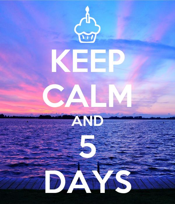 KEEP CALM AND 5 DAYS