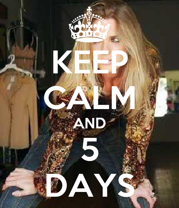 KEEP CALM AND 5 DAYS