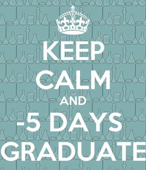 KEEP CALM AND -5 DAYS  GRADUATE