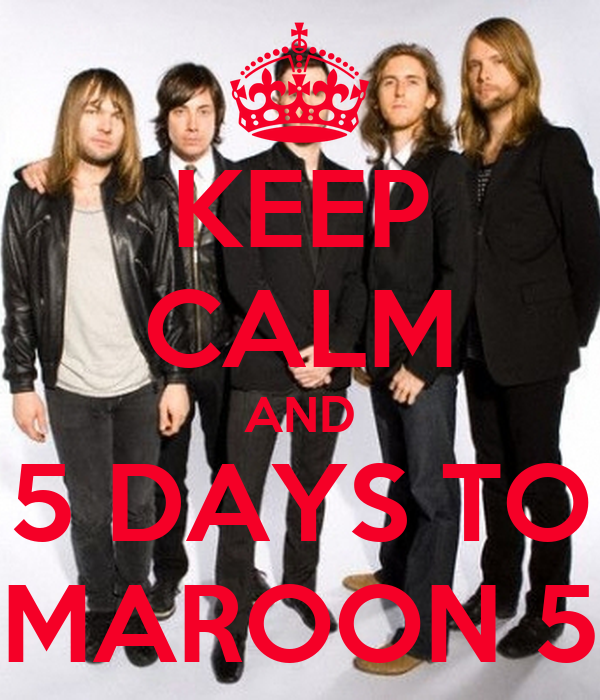 KEEP CALM AND 5 DAYS TO MAROON 5