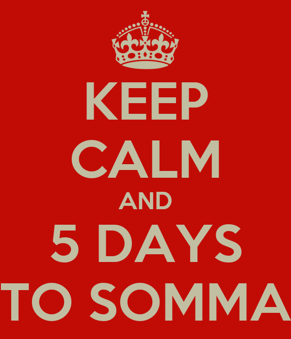KEEP CALM AND 5 DAYS TO SOMMA