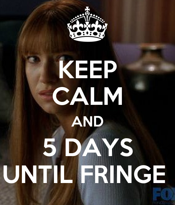 KEEP CALM AND 5 DAYS UNTIL FRINGE