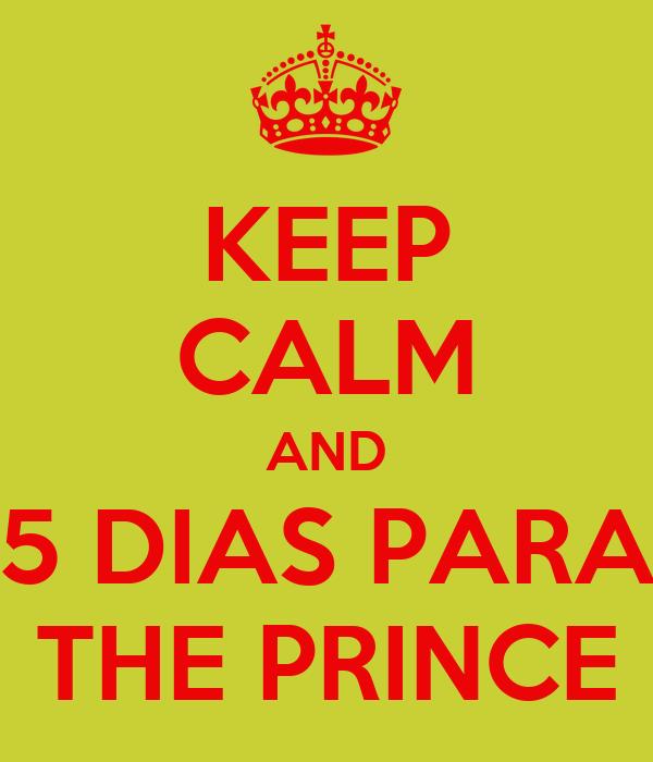 KEEP CALM AND 5 DIAS PARA THE PRINCE