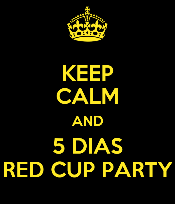 KEEP CALM AND 5 DIAS RED CUP PARTY