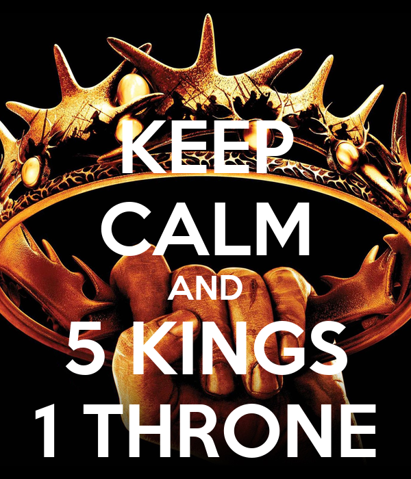KEEP CALM AND 5 KINGS 1 THRONE